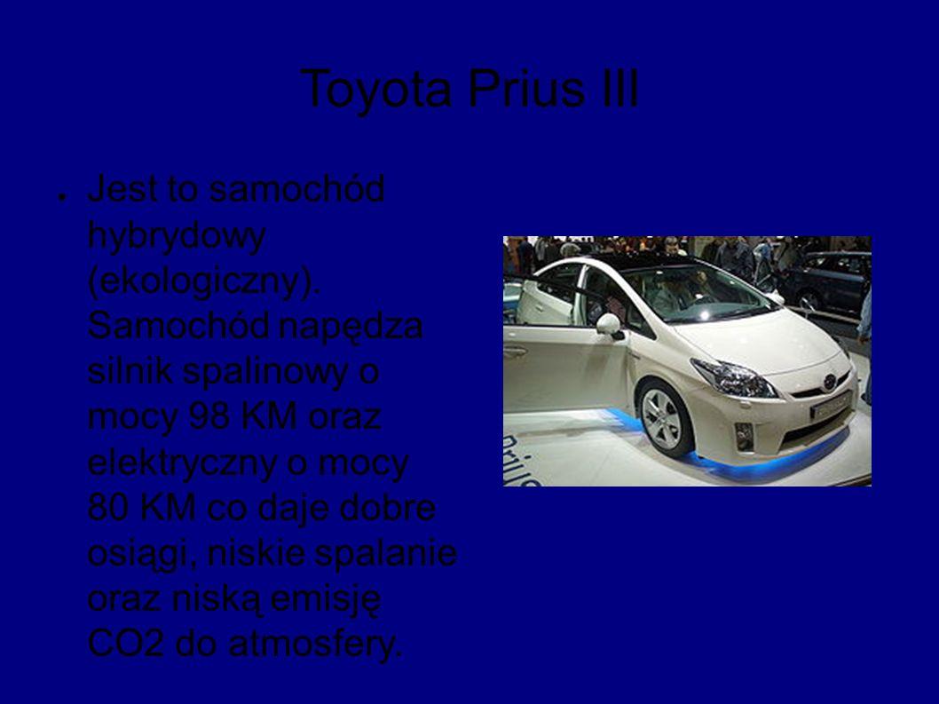 Toyota Prius III ● Jest to samochód hybrydowy (ekologiczny).