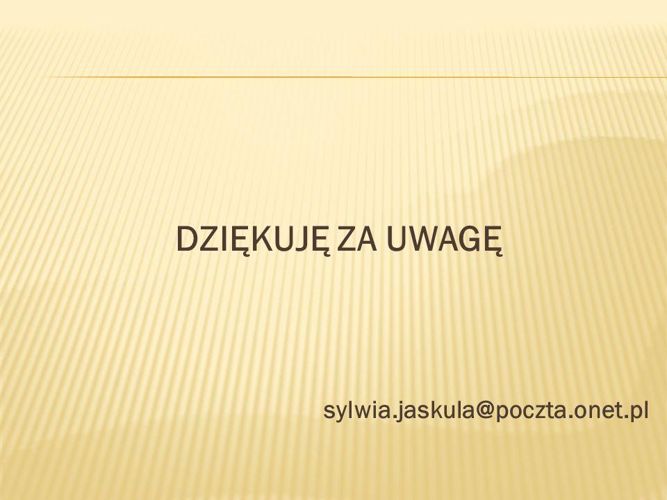 DZIĘKUJĘ ZA UWAGĘ sylwia.jaskula@poczta.onet.pl