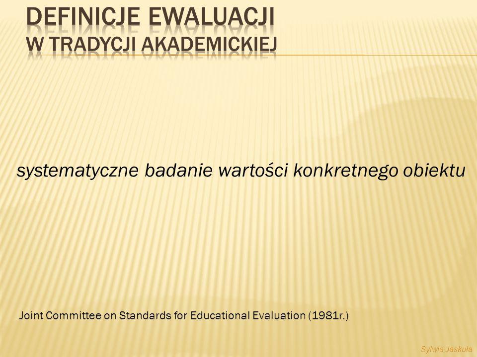 systematyczne badanie wartości konkretnego obiektu Joint Committee on Standards for Educational Evaluation (1981r.) Sylwia Jaskuła