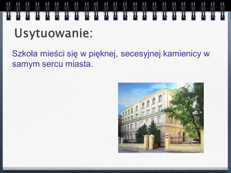 Szkoła mieści się w pięknej, secesyjnej kamienicy w samym sercu miasta. Usytuowanie: