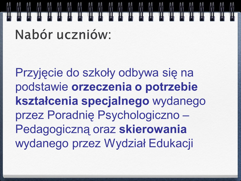 Przyjęcie do szkoły odbywa się na podstawie orzeczenia o potrzebie kształcenia specjalnego wydanego przez Poradnię Psychologiczno – Pedagogiczną oraz