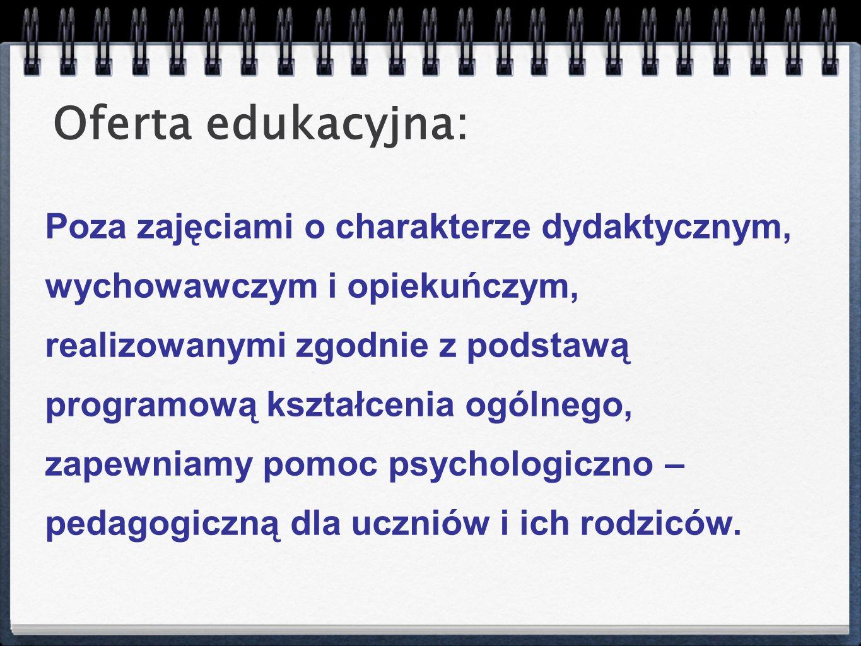 Poza zajęciami o charakterze dydaktycznym, wychowawczym i opiekuńczym, realizowanymi zgodnie z podstawą programową kształcenia ogólnego, zapewniamy po