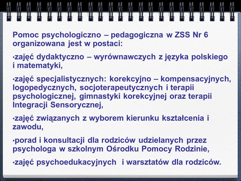 Pomoc psychologiczno – pedagogiczna w ZSS Nr 6 organizowana jest w postaci: zajęć dydaktyczno – wyrównawczych z języka polskiego i matematyki, zajęć s