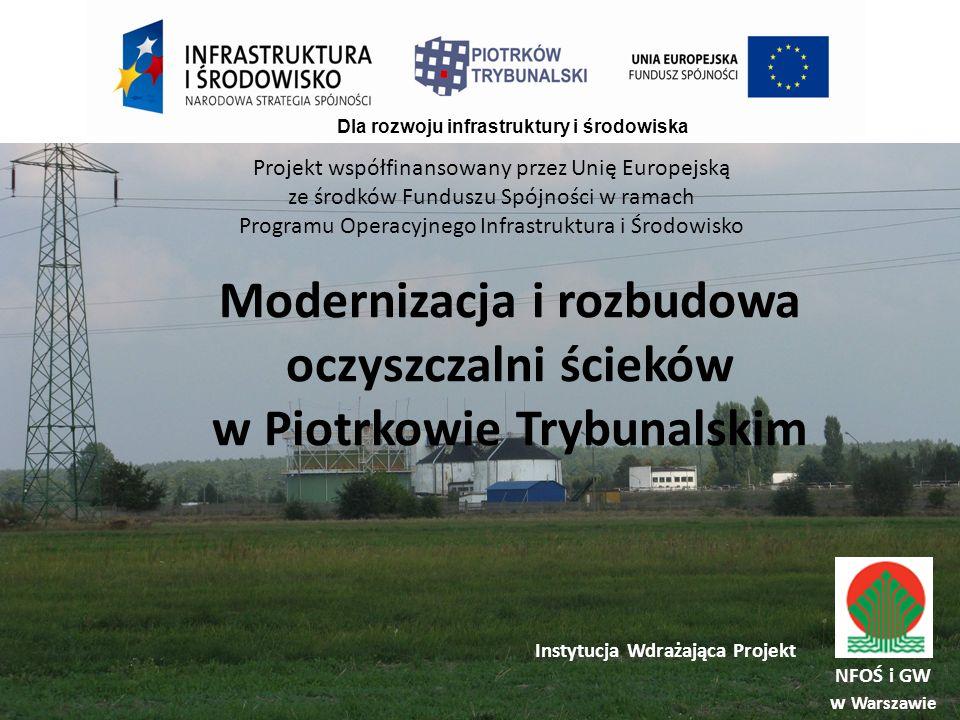 Modernizacja i rozbudowa oczyszczalni ścieków w Piotrkowie Trybunalskim Dla rozwoju infrastruktury i środowiska Projekt współfinansowany przez Unię Europejską ze środków Funduszu Spójności w ramach Programu Operacyjnego Infrastruktura i Środowisko Instytucja Wdrażająca Projekt NFOŚ i GW w Warszawie