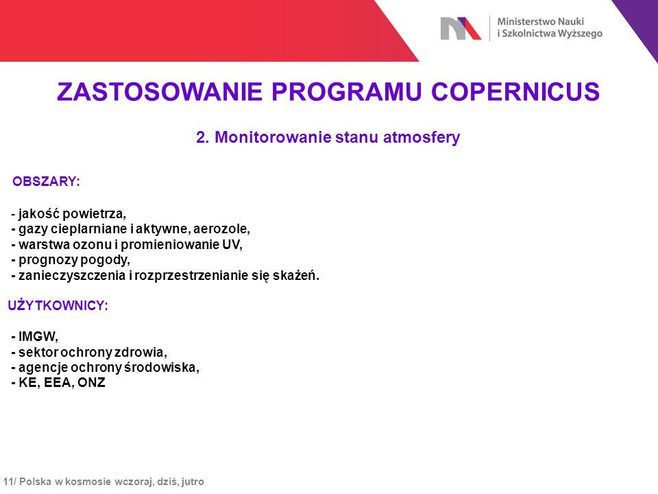 11/ Polska w kosmosie wczoraj, dziś, jutro ZASTOSOWANIE PROGRAMU COPERNICUS 2. Monitorowanie stanu atmosfery OBSZARY: - jakość powietrza, - gazy ciepl