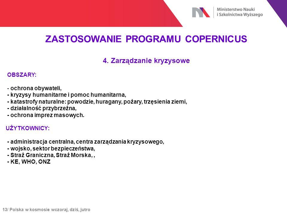 13/ Polska w kosmosie wczoraj, dziś, jutro ZASTOSOWANIE PROGRAMU COPERNICUS 4. Zarządzanie kryzysowe OBSZARY: - ochrona obywateli, - kryzysy humanitar