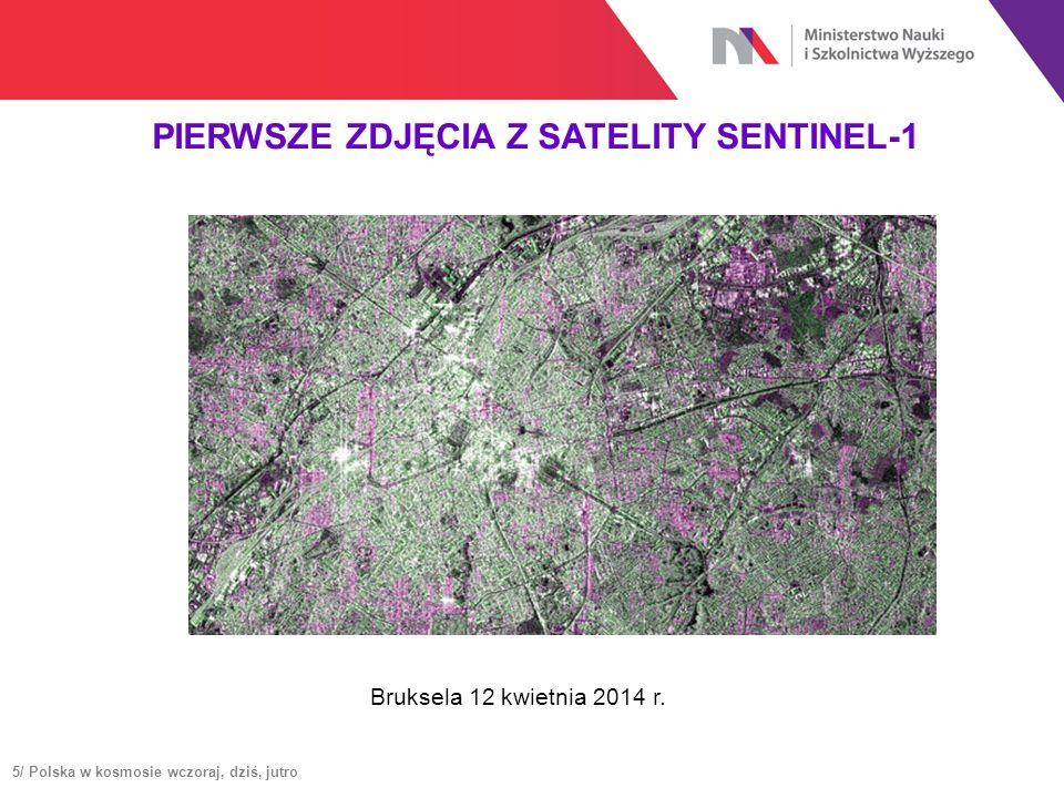 PIERWSZE ZDJĘCIA Z SATELITY SENTINEL-1 Bruksela 12 kwietnia 2014 r. 5/ Polska w kosmosie wczoraj, dziś, jutro