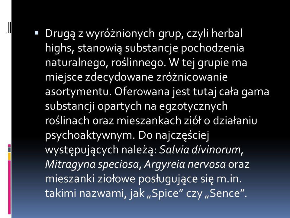  Drugą z wyróżnionych grup, czyli herbal highs, stanowią substancje pochodzenia naturalnego, roślinnego.