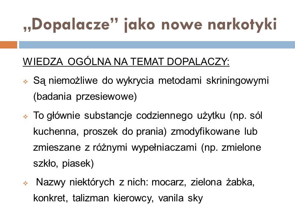 """""""Dopalacze jako nowe narkotyki WIEDZA OGÓLNA NA TEMAT DOPALACZY:  Są niemożliwe do wykrycia metodami skriningowymi (badania przesiewowe)  To głównie substancje codziennego użytku (np."""