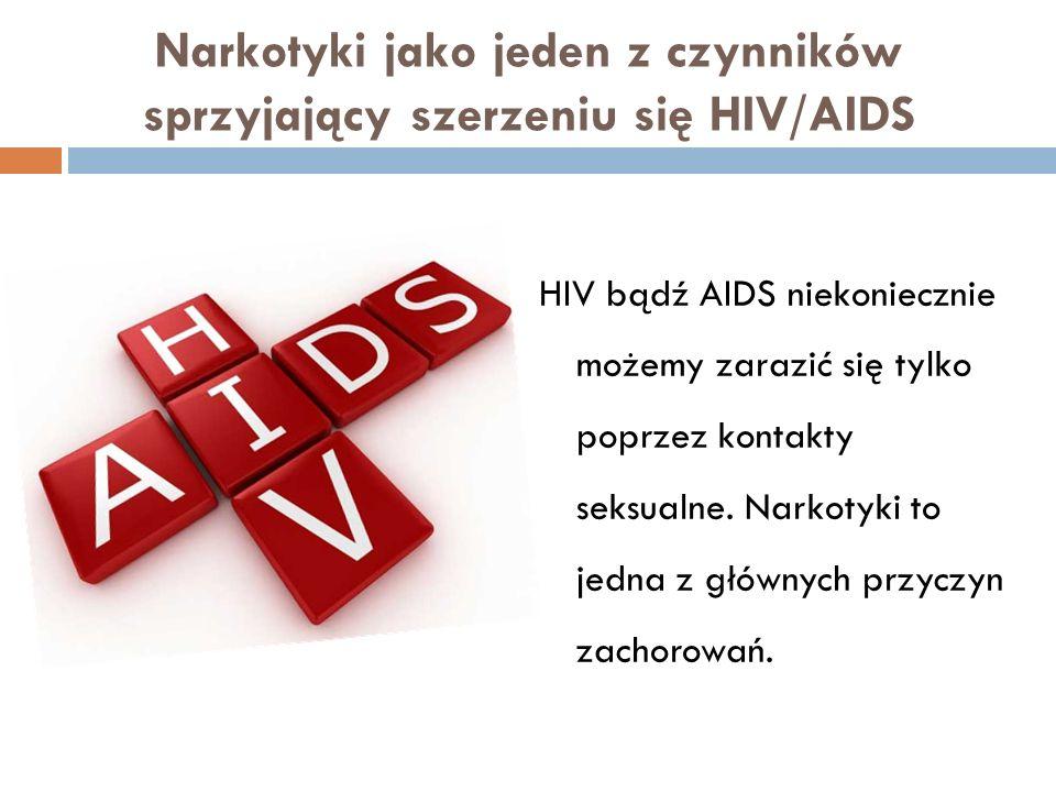 Narkotyki jako jeden z czynników sprzyjający szerzeniu się HIV/AIDS HIV bądź AIDS niekoniecznie możemy zarazić się tylko poprzez kontakty seksualne.