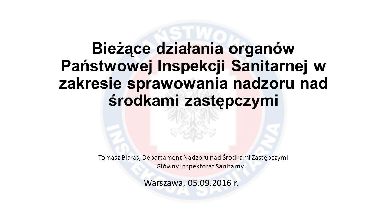 Bieżące działania organów Państwowej Inspekcji Sanitarnej w zakresie sprawowania nadzoru nad środkami zastępczymi Warszawa, 05.09.2016 r.