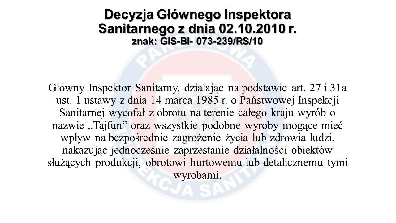 Decyzja Głównego Inspektora Sanitarnego z dnia 02.10.2010 r. znak: GIS-BI- 073-239/RS/10 Główny Inspektor Sanitarny, działając na podstawie art. 27 i