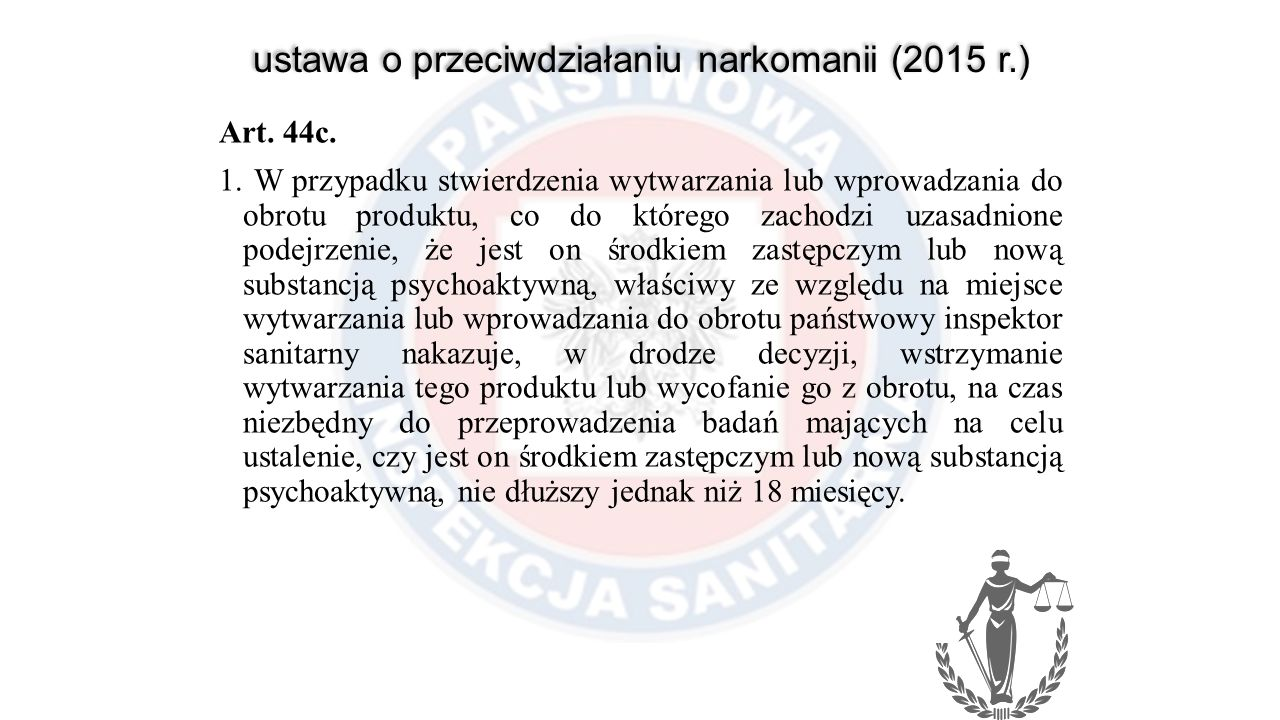 ustawa o przeciwdziałaniu narkomanii (2015 r.) Art. 44c. 1. W przypadku stwierdzenia wytwarzania lub wprowadzania do obrotu produktu, co do którego za
