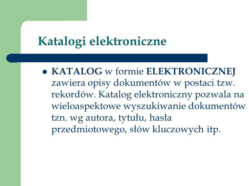 Katalogi elektroniczne KATALOG w formie ELEKTRONICZNEJ zawiera opisy dokumentów w postaci tzw.