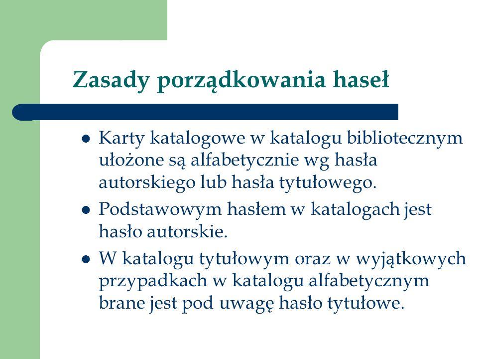 Zasady porządkowania haseł Karty katalogowe w katalogu bibliotecznym ułożone są alfabetycznie wg hasła autorskiego lub hasła tytułowego.