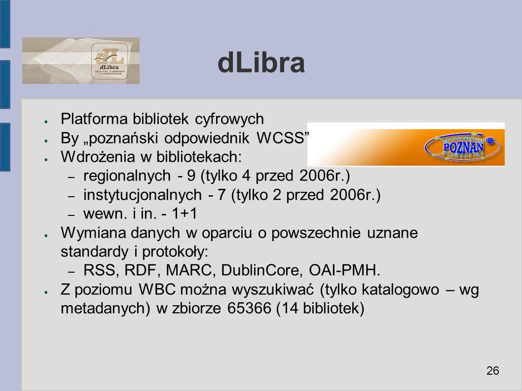 """dLibra ● Platforma bibliotek cyfrowych ● By """"poznański odpowiednik WCSS ● Wdrożenia w bibliotekach: – regionalnych - 9 (tylko 4 przed 2006r.) – instytucjonalnych - 7 (tylko 2 przed 2006r.) – wewn."""