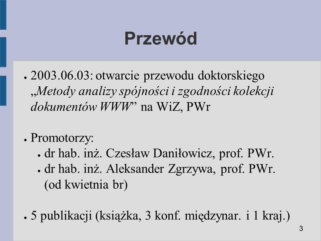 """Przewód ● 2003.06.03: otwarcie przewodu doktorskiego """"Metody analizy spójności i zgodności kolekcji dokumentów WWW na WiZ, PWr ● Promotorzy: ● dr hab."""