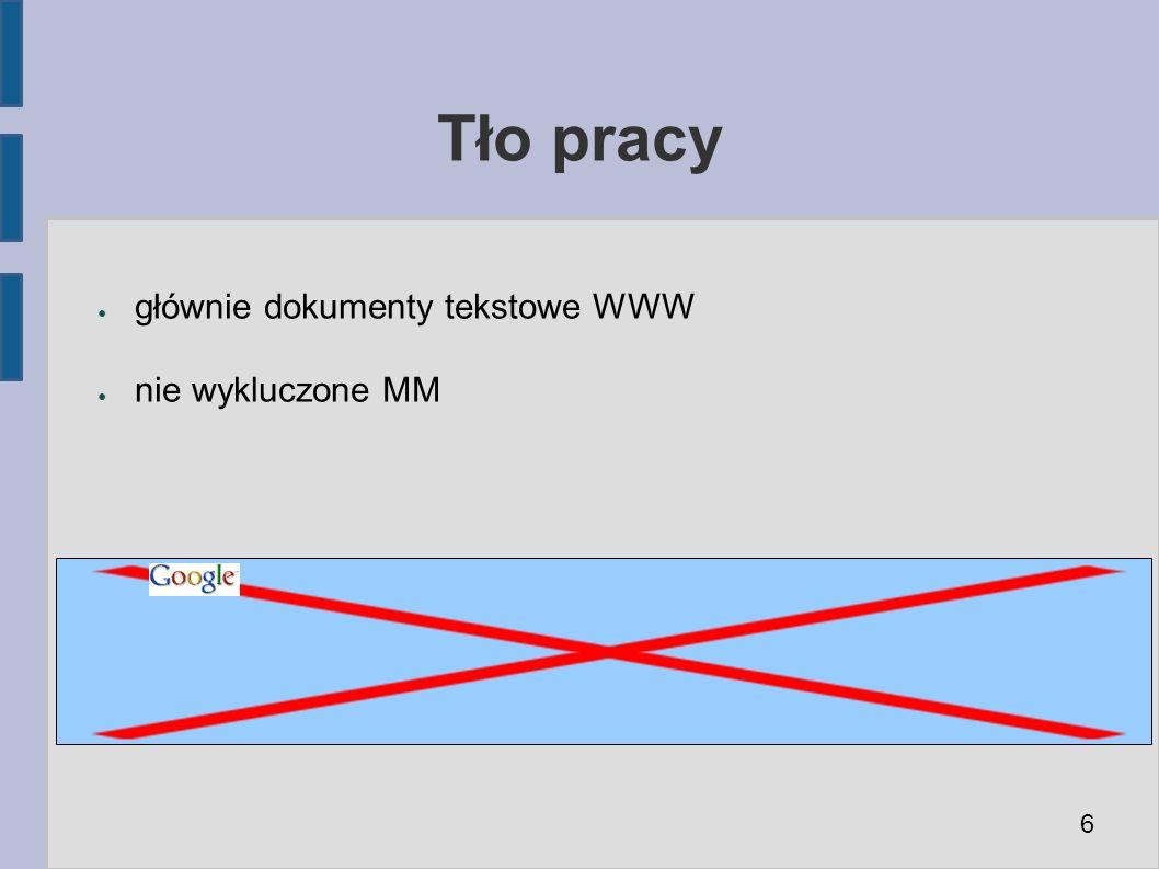 Tło pracy ● głównie dokumenty tekstowe WWW ● nie wykluczone MM 6