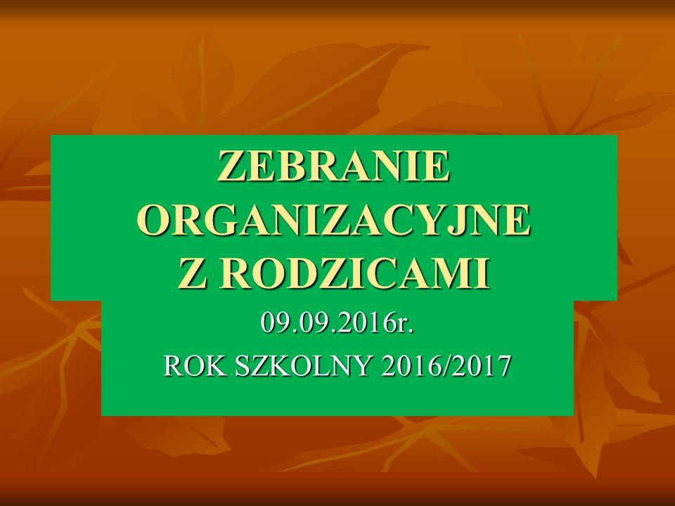 ZEBRANIE ORGANIZACYJNE Z RODZICAMI 09.09.2016r. ROK SZKOLNY 2016/2017