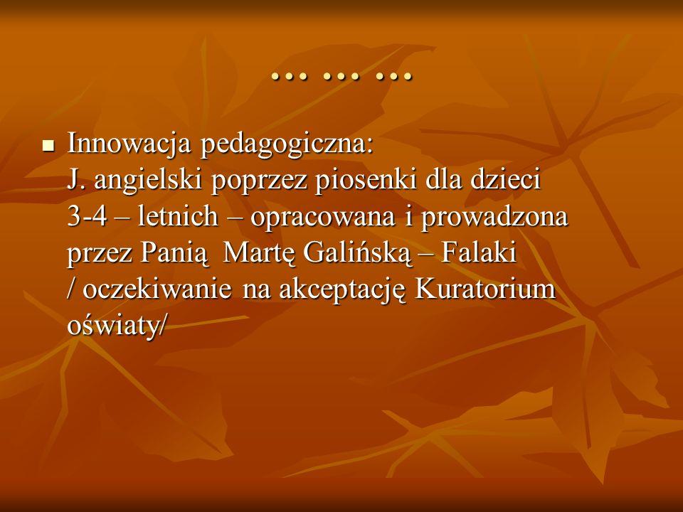 … … … Innowacja pedagogiczna: J. angielski poprzez piosenki dla dzieci 3-4 – letnich – opracowana i prowadzona przez Panią Martę Galińską – Falaki / o