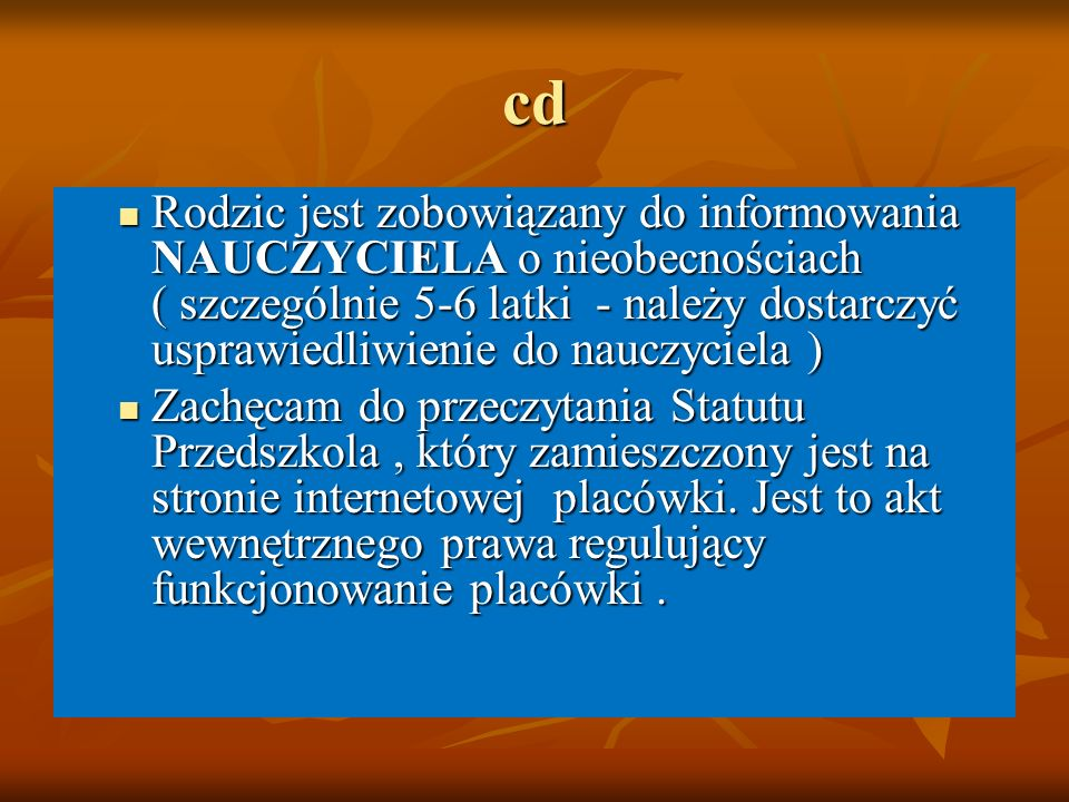 cd Rodzic jest zobowiązany do informowania NAUCZYCIELA o nieobecnościach ( szczególnie 5-6 latki - należy dostarczyć usprawiedliwienie do nauczyciela