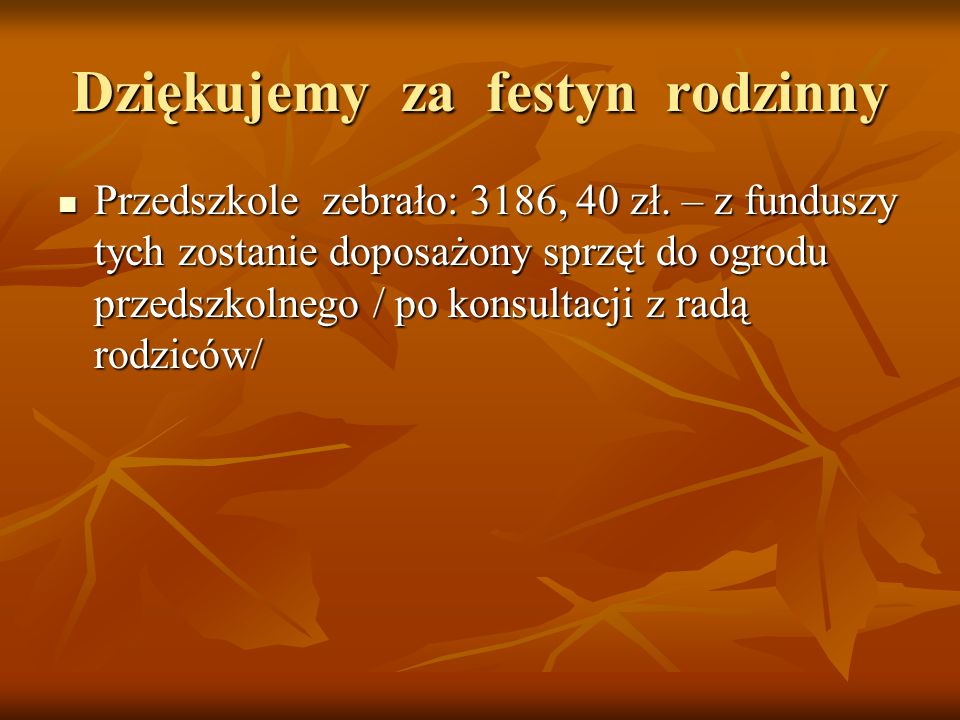 Dziękujemy za festyn rodzinny Przedszkole zebrało: 3186, 40 zł.