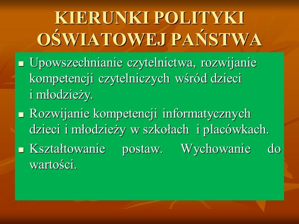 KIERUNKI POLITYKI OŚWIATOWEJ PAŃSTWA Upowszechnianie czytelnictwa, rozwijanie kompetencji czytelniczych wśród dzieci i młodzieży. Upowszechnianie czyt