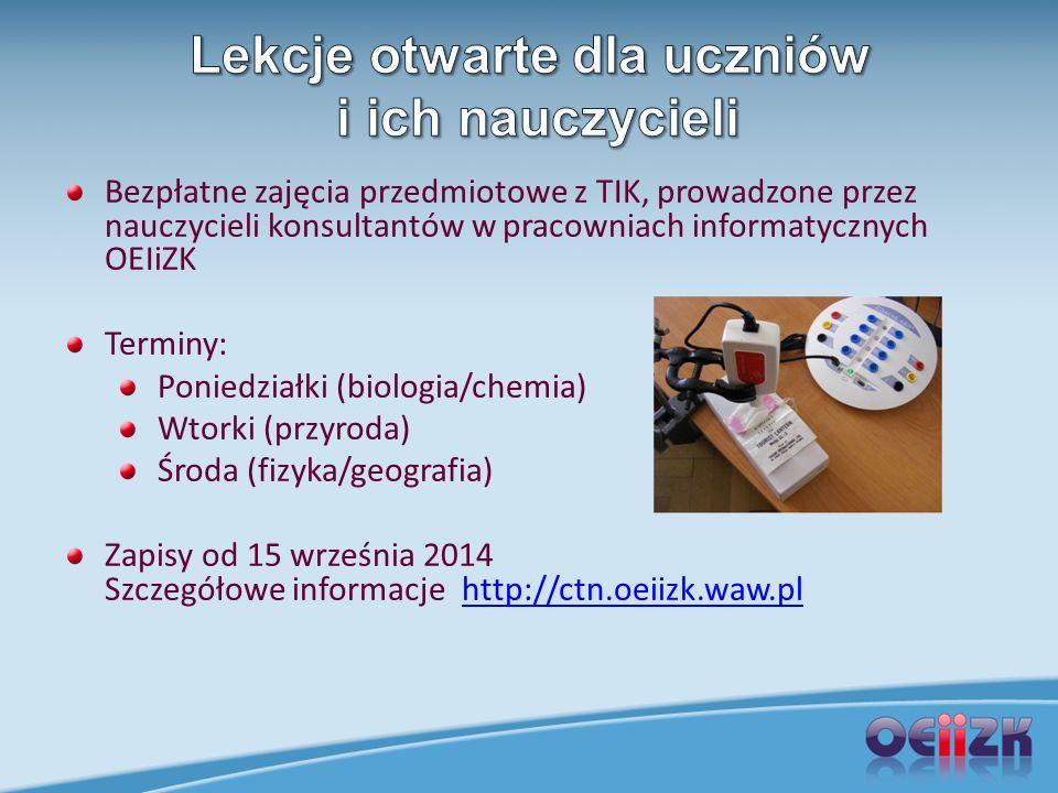 Bezpłatne zajęcia przedmiotowe z TIK, prowadzone przez nauczycieli konsultantów w pracowniach informatycznych OEIiZK Terminy: Poniedziałki (biologia/c