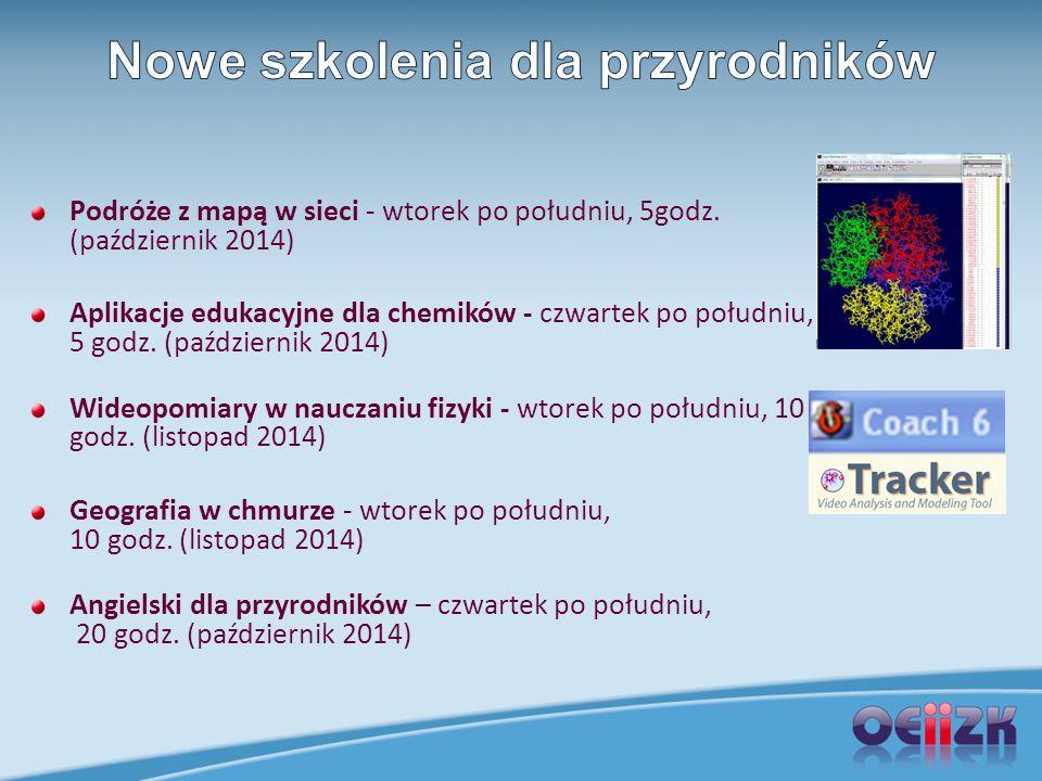 Podróże z mapą w sieci - wtorek po południu, 5godz. (październik 2014) Aplikacje edukacyjne dla chemików - czwartek po południu, 5 godz. (październik