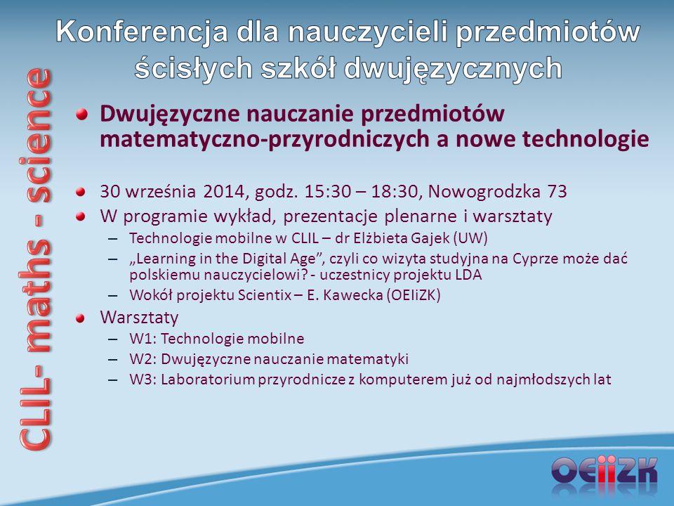 Dwujęzyczne nauczanie przedmiotów matematyczno-przyrodniczych a nowe technologie 30 września 2014, godz. 15:30 – 18:30, Nowogrodzka 73 W programie wyk