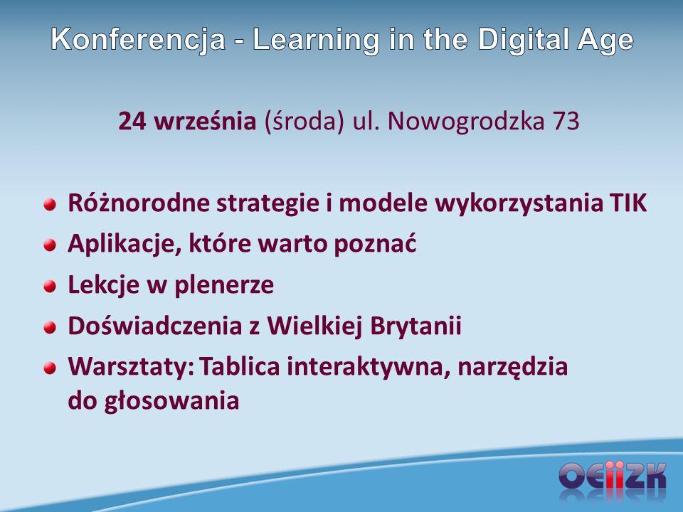 24 września (środa) ul. Nowogrodzka 73 Różnorodne strategie i modele wykorzystania TIK Aplikacje, które warto poznać Lekcje w plenerze Doświadczenia z