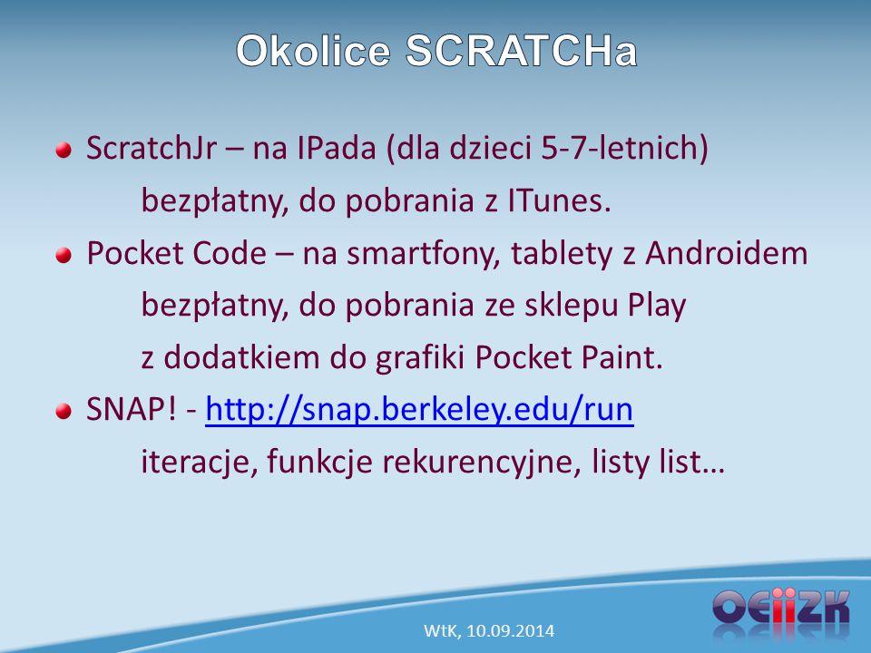 ScratchJr – na IPada (dla dzieci 5-7-letnich) bezpłatny, do pobrania z ITunes. Pocket Code – na smartfony, tablety z Androidem bezpłatny, do pobrania