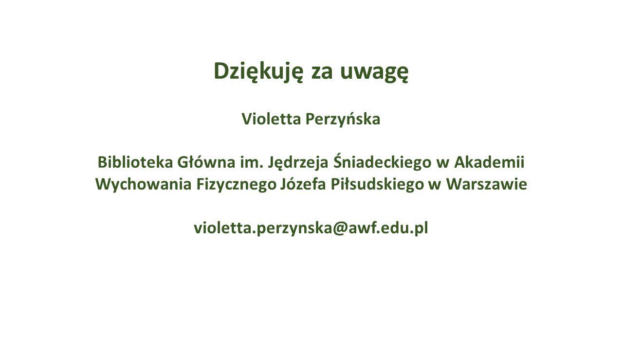 Dziękuję za uwagę Violetta Perzyńska Biblioteka Główna im. Jędrzeja Śniadeckiego w Akademii Wychowania Fizycznego Józefa Piłsudskiego w Warszawie viol