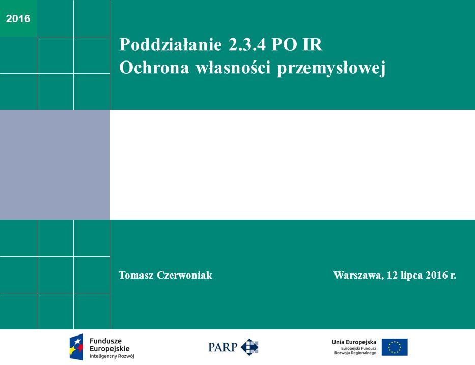 2016 Poddziałanie 2.3.4 PO IR Ochrona własności przemysłowej Tomasz Czerwoniak Warszawa, 12 lipca 2016 r.