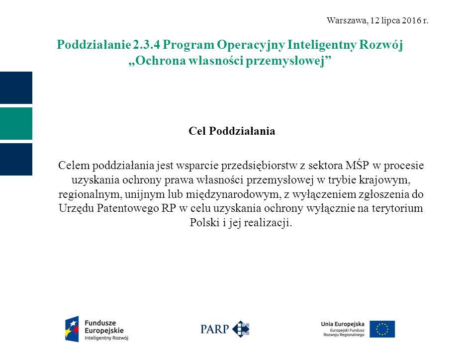 """Poddziałanie 2.3.4 Program Operacyjny Inteligentny Rozwój """"Ochrona własności przemysłowej Cel Poddziałania Celem poddziałania jest wsparcie przedsiębiorstw z sektora MŚP w procesie uzyskania ochrony prawa własności przemysłowej w trybie krajowym, regionalnym, unijnym lub międzynarodowym, z wyłączeniem zgłoszenia do Urzędu Patentowego RP w celu uzyskania ochrony wyłącznie na terytorium Polski i jej realizacji."""