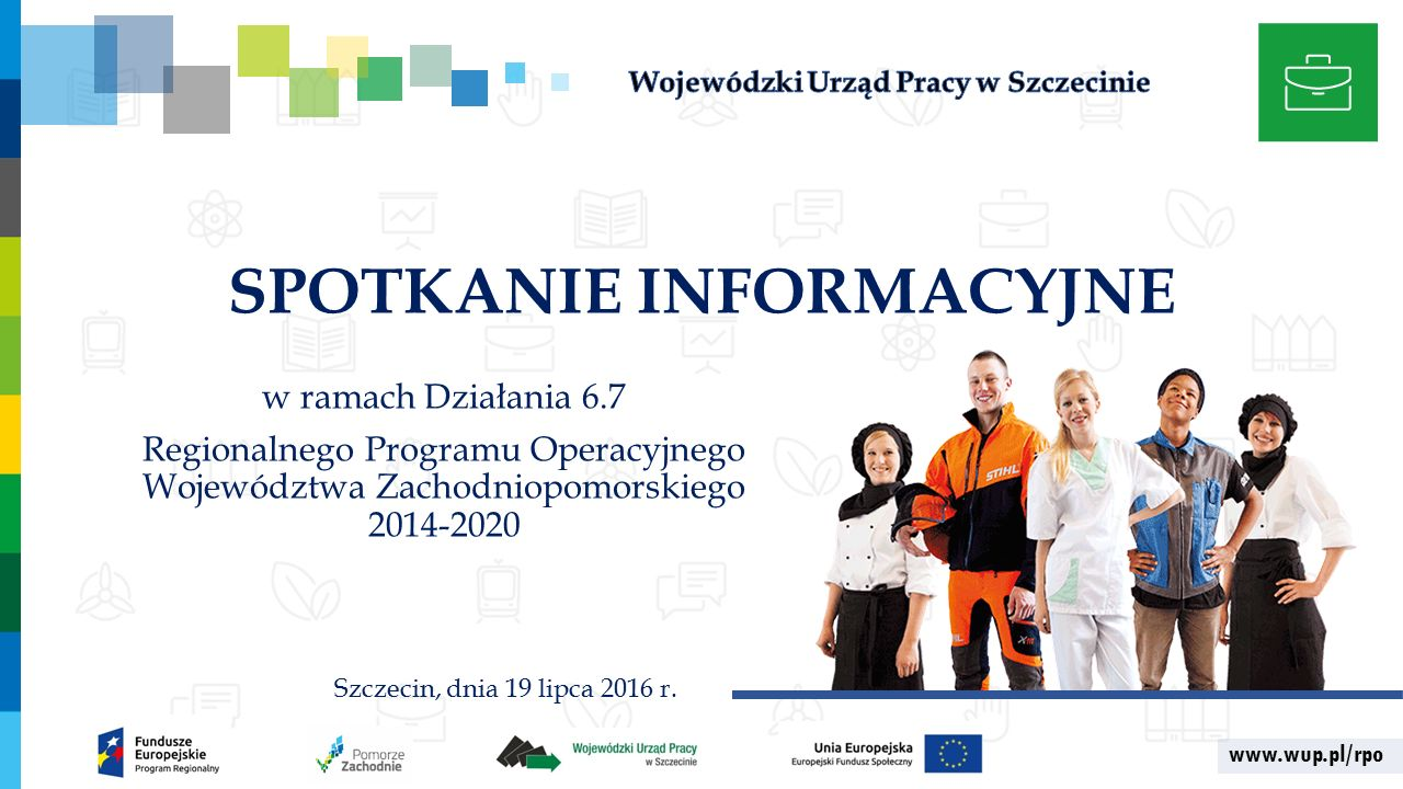 www.wup.pl/rpo SPOTKANIE INFORMACYJNE w ramach Działania 6.7 Regionalnego Programu Operacyjnego Województwa Zachodniopomorskiego 2014-2020 Szczecin, dnia 19 lipca 2016 r.