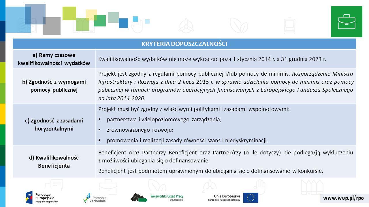 www.wup.pl/rpo KRYTERIA DOPUSZCZALNOŚCI a) Ramy czasowe kwalifikowalności wydatków Kwalifikowalność wydatków nie może wykraczać poza 1 stycznia 2014 r.
