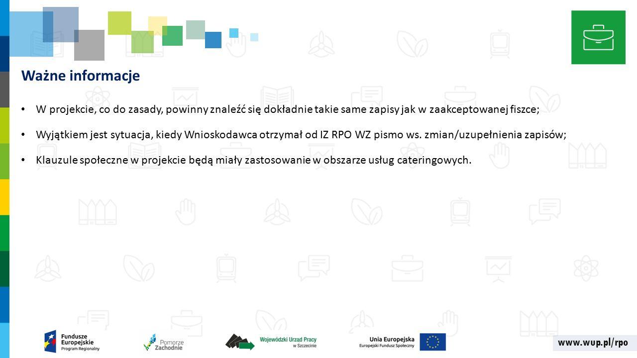 www.wup.pl/rpo Ważne informacje W projekcie, co do zasady, powinny znaleźć się dokładnie takie same zapisy jak w zaakceptowanej fiszce; Wyjątkiem jest sytuacja, kiedy Wnioskodawca otrzymał od IZ RPO WZ pismo ws.