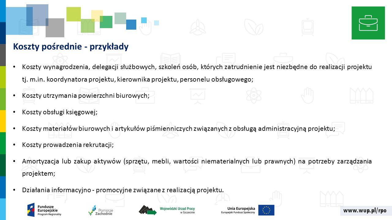 www.wup.pl/rpo Koszty pośrednie - przykłady Koszty wynagrodzenia, delegacji służbowych, szkoleń osób, których zatrudnienie jest niezbędne do realizacji projektu tj.