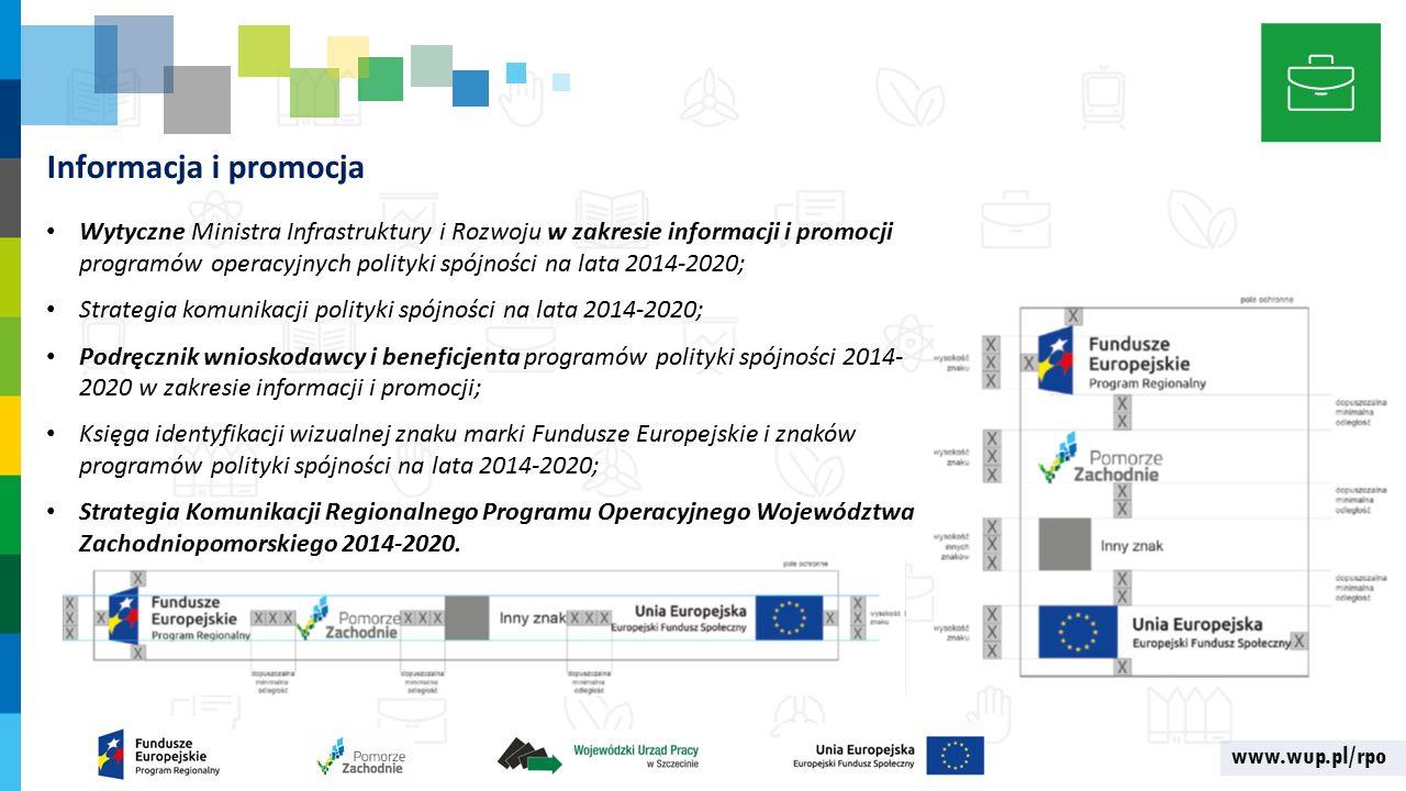 www.wup.pl/rpo Informacja i promocja Wytyczne Ministra Infrastruktury i Rozwoju w zakresie informacji i promocji programów operacyjnych polityki spójności na lata 2014-2020; Strategia komunikacji polityki spójności na lata 2014-2020; Podręcznik wnioskodawcy i beneficjenta programów polityki spójności 2014- 2020 w zakresie informacji i promocji; Księga identyfikacji wizualnej znaku marki Fundusze Europejskie i znaków programów polityki spójności na lata 2014-2020; Strategia Komunikacji Regionalnego Programu Operacyjnego Województwa Zachodniopomorskiego 2014-2020.
