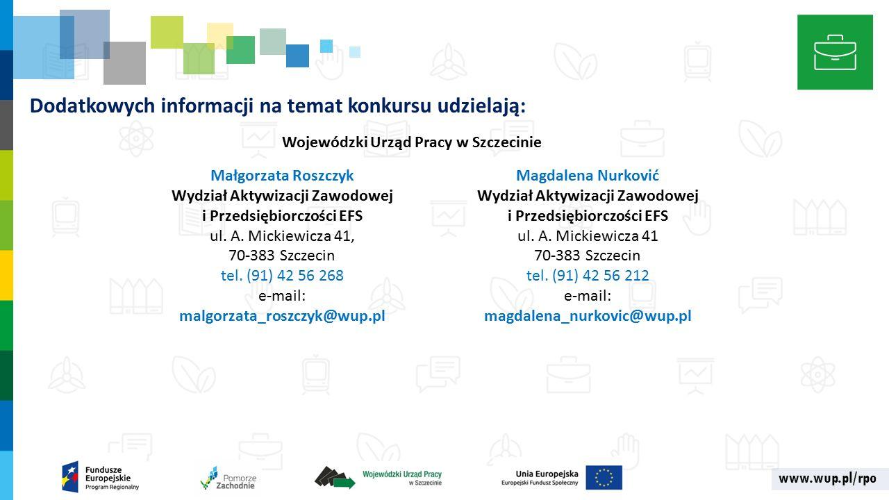 www.wup.pl/rpo Dodatkowych informacji na temat konkursu udzielają: Małgorzata Roszczyk Wydział Aktywizacji Zawodowej i Przedsiębiorczości EFS ul.