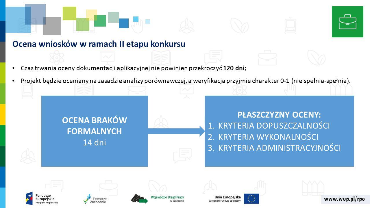 www.wup.pl/rpo Ocena wniosków w ramach II etapu konkursu Czas trwania oceny dokumentacji aplikacyjnej nie powinien przekroczyć 120 dni; Projekt będzie oceniany na zasadzie analizy porównawczej, a weryfikacja przyjmie charakter 0-1 (nie spełnia-spełnia).