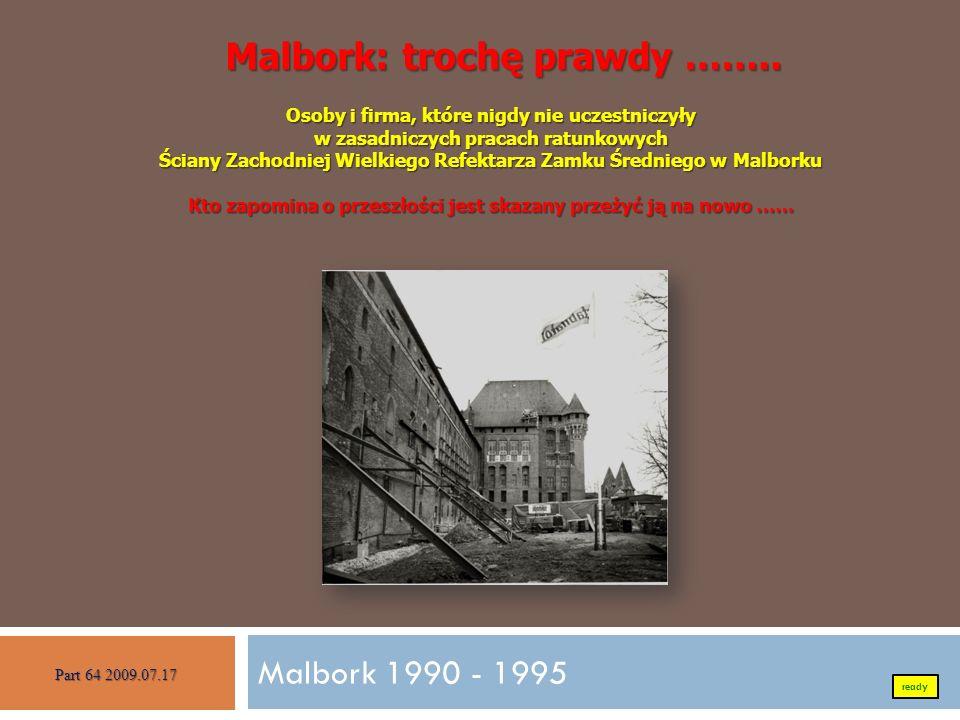 Malbork 1990 - 1995 Malbork: trochę prawdy …….. Malbork: trochę prawdy …….. Osoby i firma, które nigdy nie uczestniczyły w zasadniczych pracach ratunk