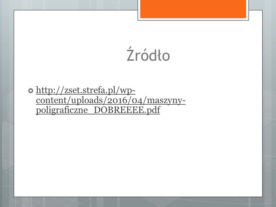 Źródło  http://zset.strefa.pl/wp- content/uploads/2016/04/maszyny- poligraficzne_DOBREEEE.pdf
