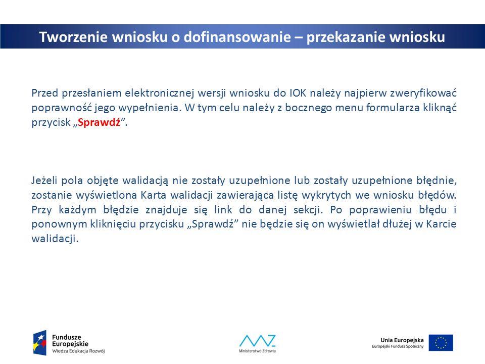 27 Tworzenie wniosku o dofinansowanie – przekazanie wniosku Przed przesłaniem elektronicznej wersji wniosku do IOK należy najpierw zweryfikować poprawność jego wypełnienia.