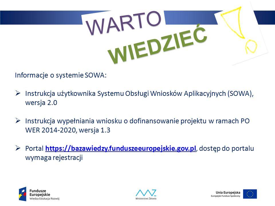 35 WARTO WIEDZIEĆ Informacje o systemie SOWA:  Instrukcja użytkownika Systemu Obsługi Wniosków Aplikacyjnych (SOWA), wersja 2.0  Instrukcja wypełniania wniosku o dofinansowanie projektu w ramach PO WER 2014-2020, wersja 1.3  Portal https://bazawiedzy.funduszeeuropejskie.gov.pl, dostęp do portalu wymaga rejestracjihttps://bazawiedzy.funduszeeuropejskie.gov.pl