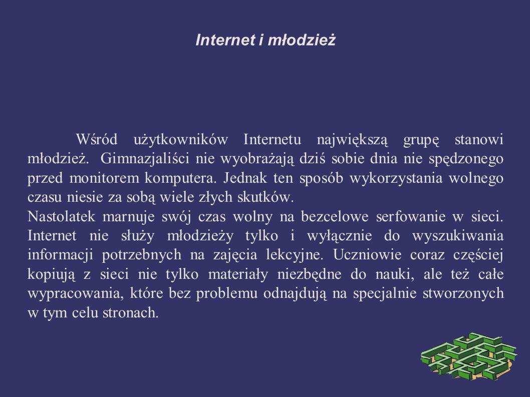 Internet i młodzież Wśród użytkowników Internetu największą grupę stanowi młodzież.