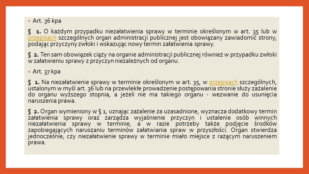 Art. 36 kpa § 1. O każdym przypadku niezałatwienia sprawy w terminie określonym w art.