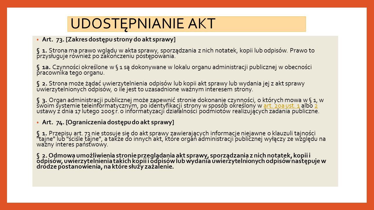 UDOSTĘPNIANIE AKT Art. 73. [Zakres dostępu strony do akt sprawy] § 1.