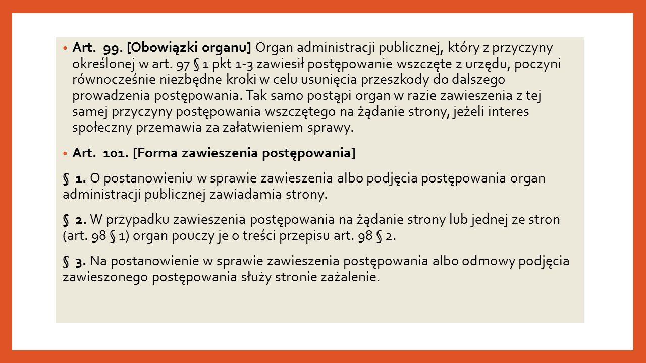 Art. 99. [Obowiązki organu] Organ administracji publicznej, który z przyczyny określonej w art.